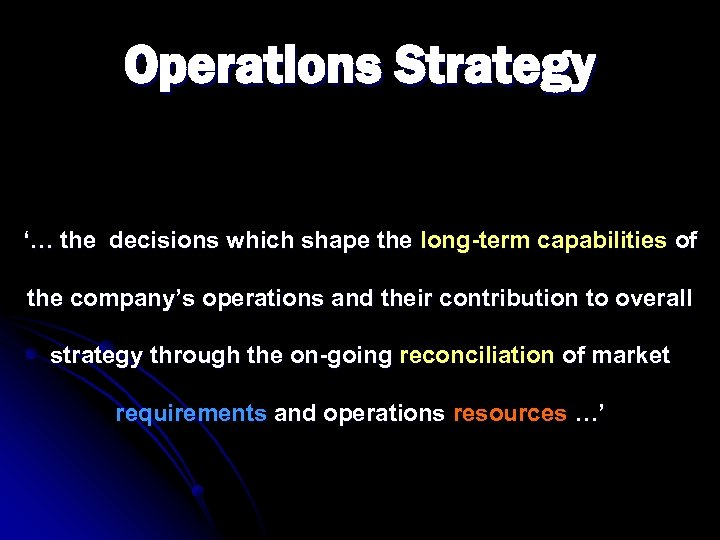 Operations Strategy '… the decisions which shape the long-term capabilities of the company's operations