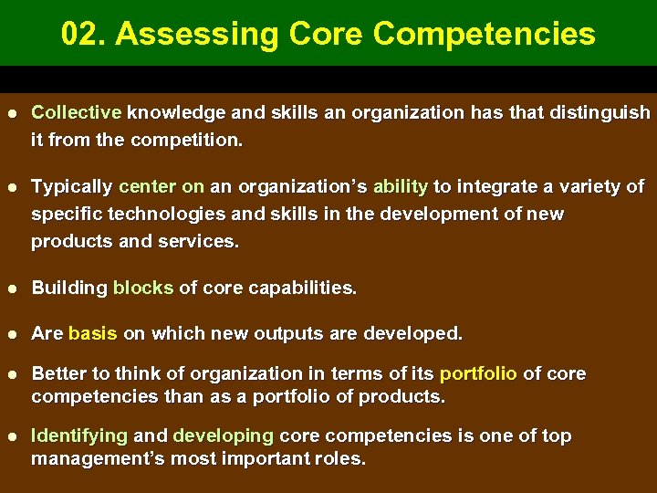 02. Assessing Core Competencies l Collective knowledge and skills an organization has that distinguish