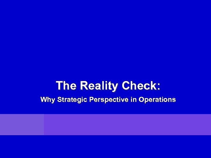 The Reality Check: Why Strategic Perspective in Operations