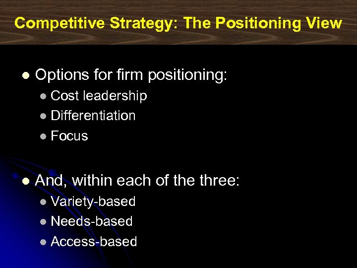 Competitive Strategy: The Positioning View l Options for firm positioning: Cost leadership l Differentiation