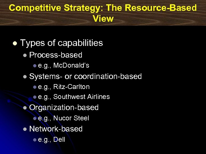 Competitive Strategy: The Resource-Based View l Types of capabilities l Process-based l e. g.