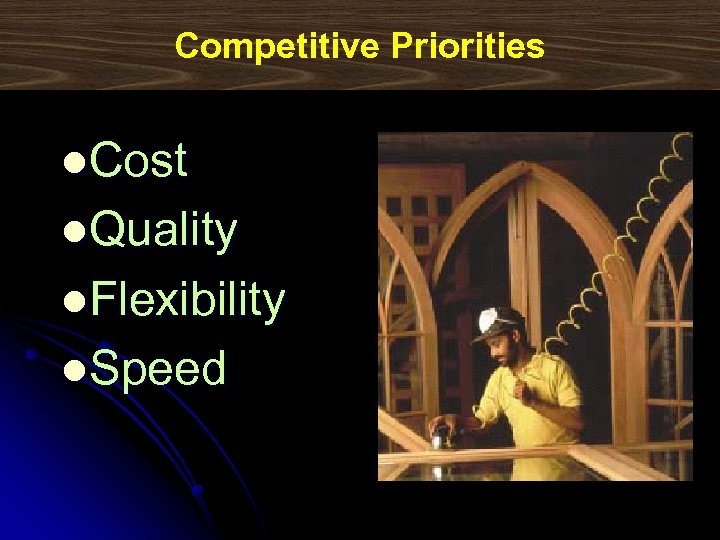 Competitive Priorities l. Cost l. Quality l. Flexibility l. Speed