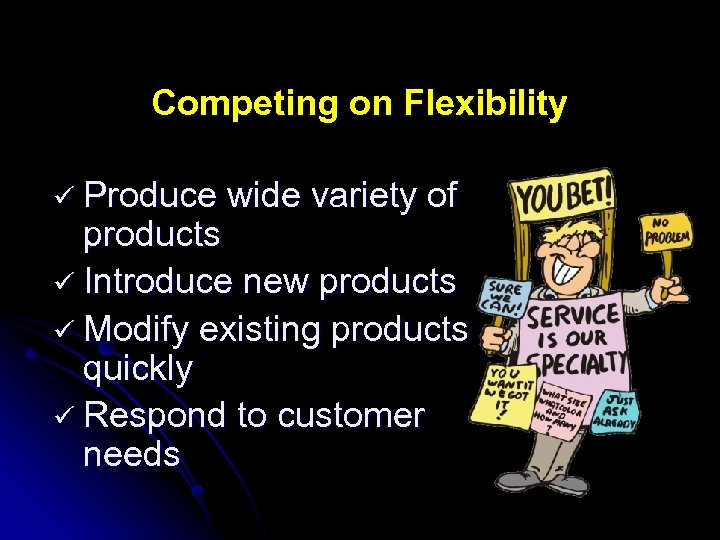 Competing on Flexibility ü Produce wide variety of products ü Introduce new products ü