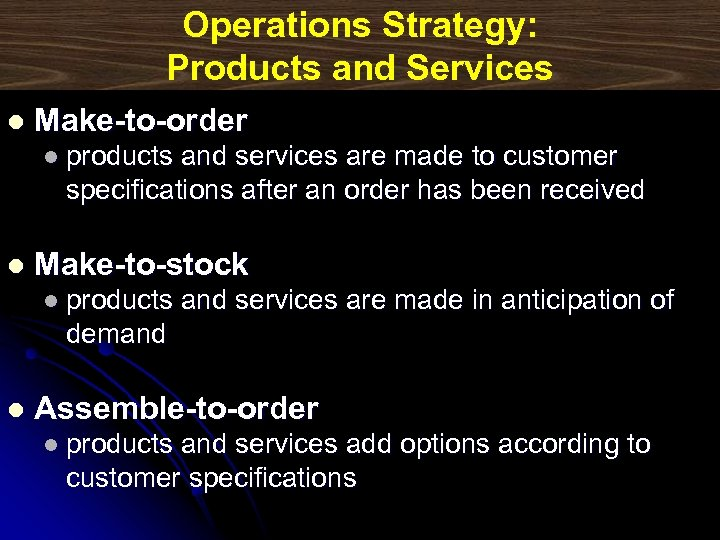 Operations Strategy: Products and Services l Make-to-order l products and services are made to