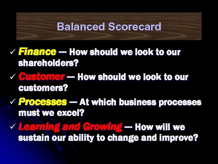 Balanced Scorecard ü Finance — How should we look to our shareholders? ü Customer
