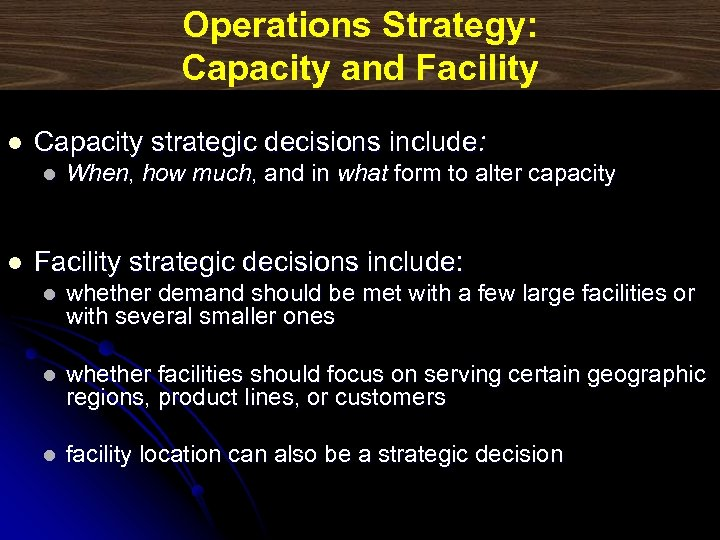 Operations Strategy: Capacity and Facility l Capacity strategic decisions include: l l When, how