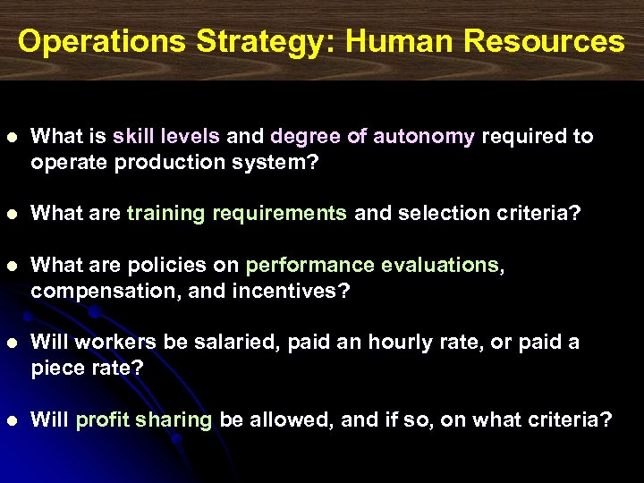 Operations Strategy: Human Resources l What is skill levels and degree of autonomy required