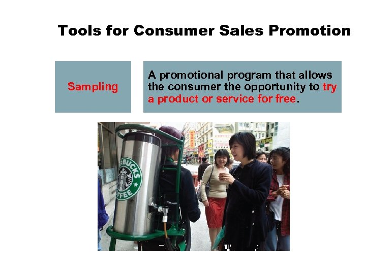 Tools for Consumer Sales Promotion Sampling A promotional program that allows the consumer the