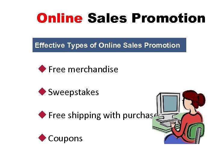 Online Sales Promotion Effective Types of Online Sales Promotion u Free merchandise u Sweepstakes