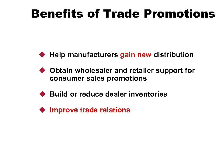 Benefits of Trade Promotions u Help manufacturers gain new distribution u Obtain wholesaler and