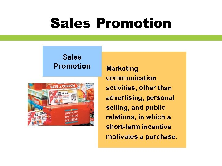 Sales Promotion Marketing communication activities, other than advertising, personal selling, and public relations, in