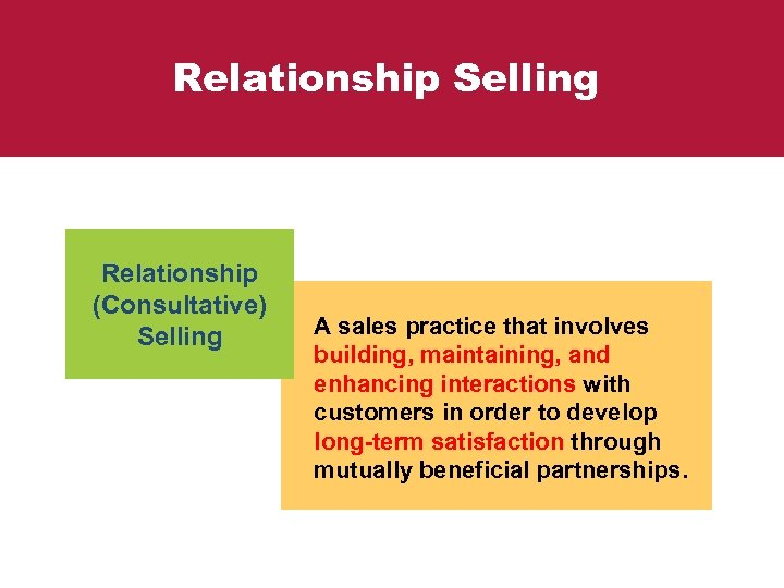Relationship Selling Relationship (Consultative) Selling A sales practice that involves building, maintaining, and enhancing