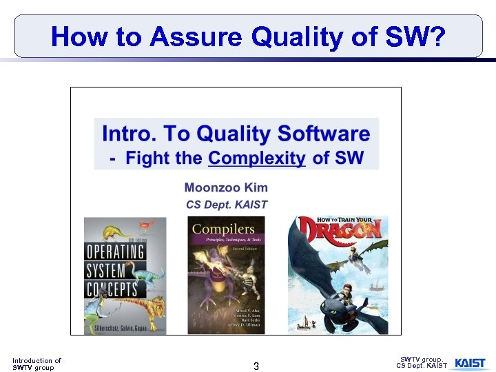 How to Assure Quality of SW? Introduction of SWTV group 3 SWTV group. CS