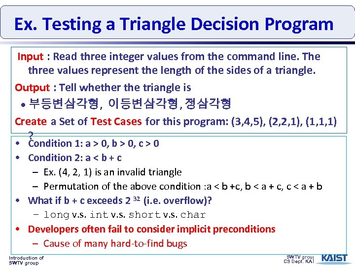 Ex. Testing a Triangle Decision Program Input : Read three integer values from the