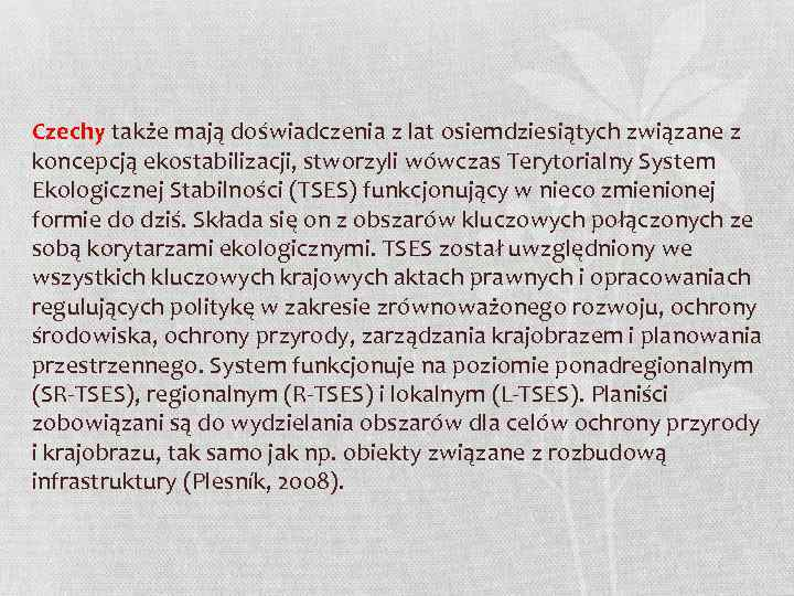 Czechy także mają doświadczenia z lat osiemdziesiątych związane z koncepcją ekostabilizacji, stworzyli wówczas Terytorialny