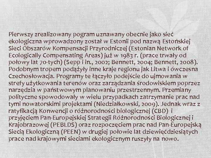 Pierwszy zrealizowany pogram uznawany obecnie jako sieć ekologiczna wprowadzony został w Estonii pod nazwą