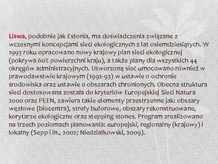 Litwa, podobnie jak Estonia, ma doświadczenia związane z wczesnymi koncepcjami sieci ekologicznych z lat