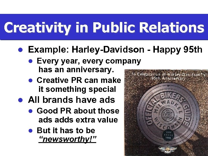 Creativity in Public Relations l Example: Harley-Davidson - Happy 95 th Every year, every