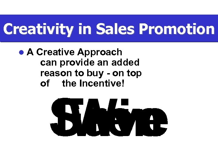 Creativity in Sales Promotion l. A Creative Approach can provide an added reason to