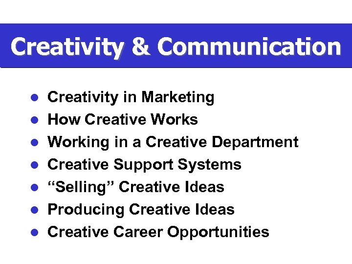 Creativity & Communication l l l l Creativity in Marketing How Creative Works Working