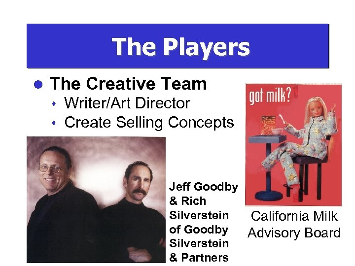 The Players l The Creative Team s s Writer/Art Director Create Selling Concepts Jeff