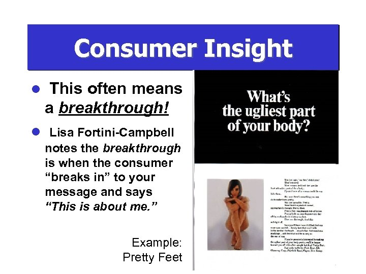 Consumer Insight l This often means a breakthrough! l Lisa Fortini-Campbell notes the breakthrough