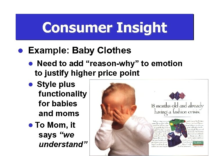 "Consumer Insight l Example: Baby Clothes Need to add ""reason-why"" to emotion to justify"