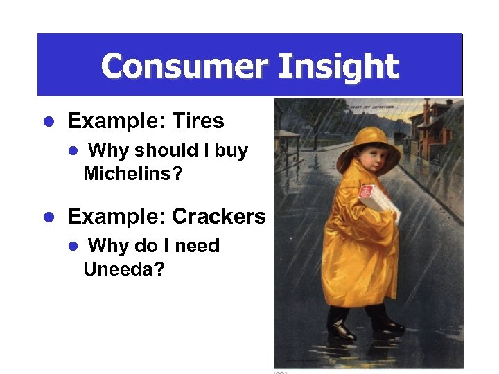 Consumer Insight l Example: Tires l l Why should I buy Michelins? Example: Crackers