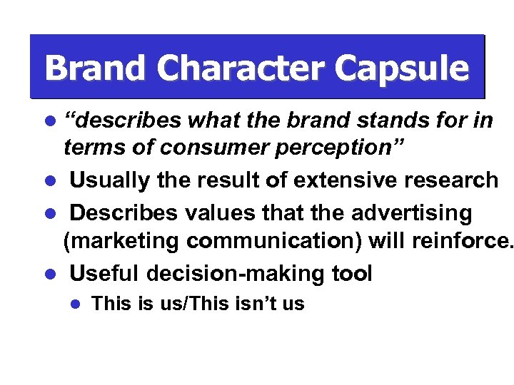 "Brand Character Capsule l ""describes what the brand stands for in terms of consumer"