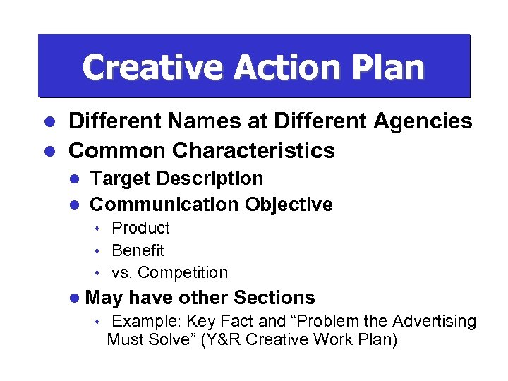 Creative Action Plan Different Names at Different Agencies l Common Characteristics l Target Description