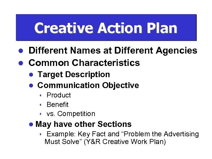 Creative Action Plan Different Names at Different Agencies l Common Characteristics l Target Description