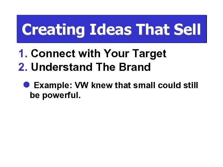 Creating Ideas That Sell 1. Connect with Your Target 2. Understand The Brand l