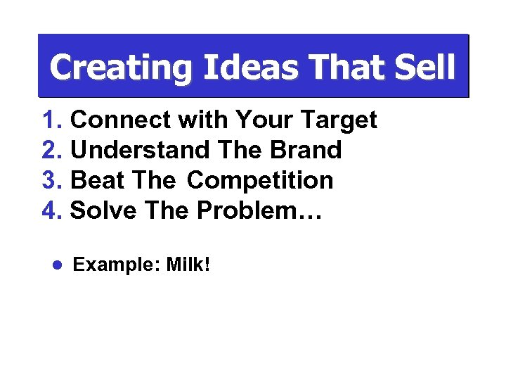 Creating Ideas That Sell 1. Connect with Your Target 2. Understand The Brand 3.