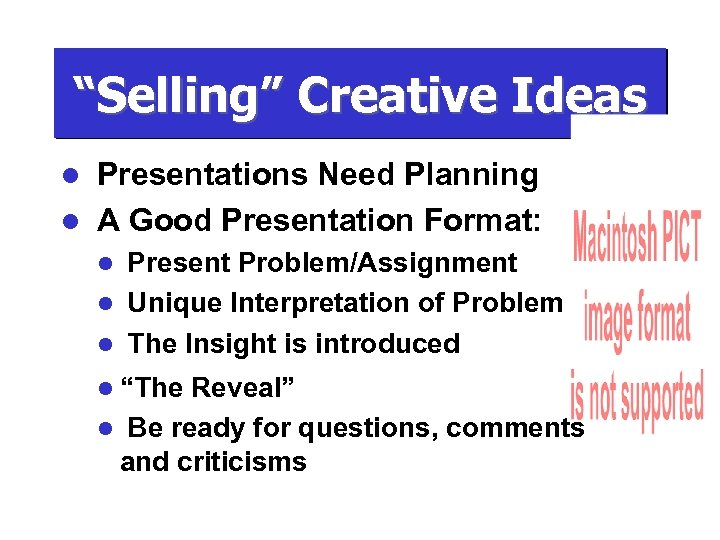 """Selling"" Creative Ideas Presentations Need Planning l A Good Presentation Format: l Present Problem/Assignment"