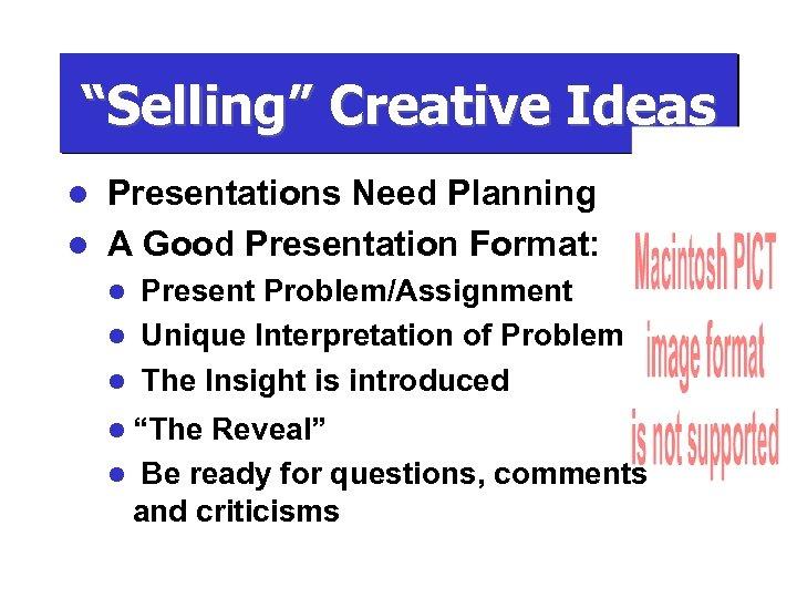 """Selling"" Creative Ideas Presentations Need Planning l A Good Presentation Format: l Present Problem/Assignment"