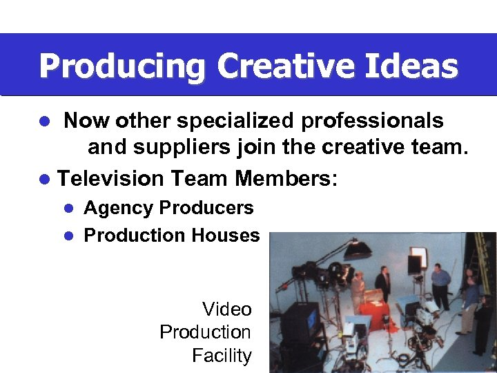 Producing Creative Ideas Now other specialized professionals and suppliers join the creative team. l