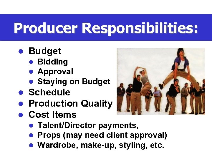 Producer Responsibilities: l Budget l l l Bidding Approval Staying on Budget Schedule Production