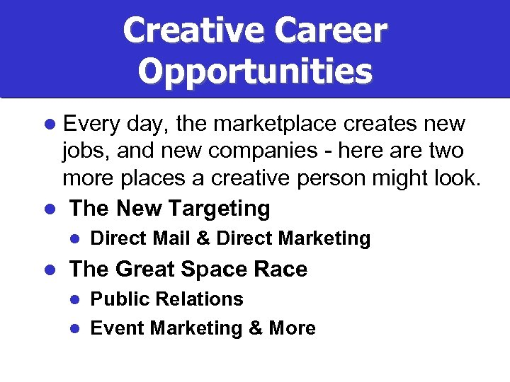 Creative Career Opportunities l Every day, the marketplace creates new jobs, and new companies