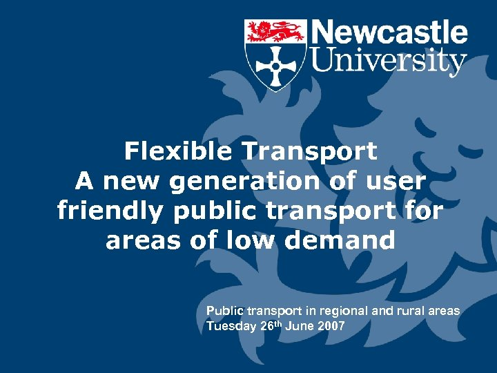 Flexible Transport A new generation of user friendly public transport for areas of low