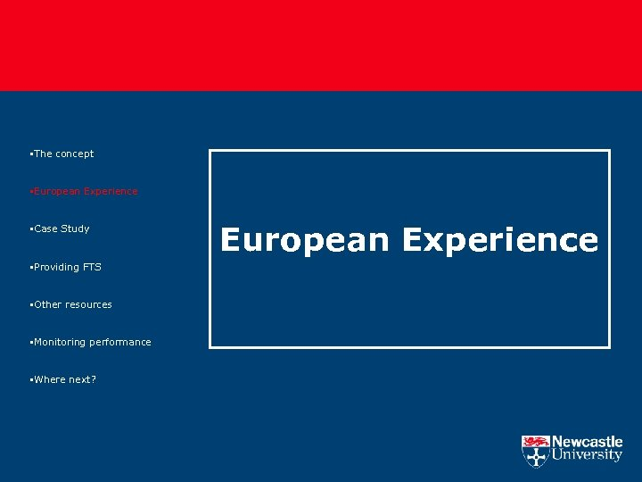 §The concept §European Experience §Case Study §Providing FTS §Other resources §Monitoring performance §Where next?