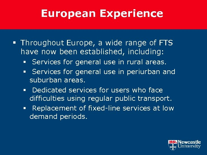 European Experience § Throughout Europe, a wide range of FTS have now been established,