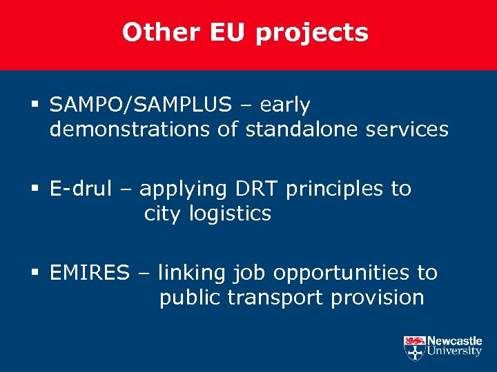 Other EU projects § SAMPO/SAMPLUS – early demonstrations of standalone services § E-drul –