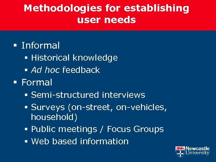 Methodologies for establishing user needs § Informal § Historical knowledge § Ad hoc feedback