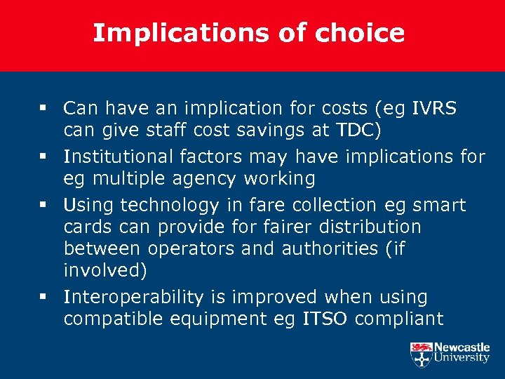 Implications of choice § Can have an implication for costs (eg IVRS can give