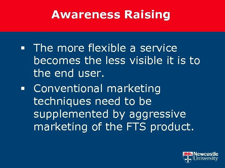 Awareness Raising § The more flexible a service becomes the less visible it is