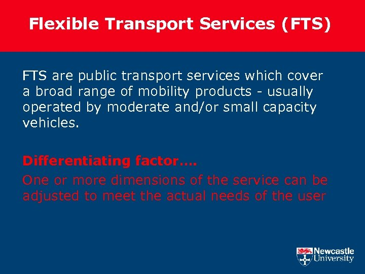 Flexible Transport Services (FTS) FTS are public transport services which cover a broad range