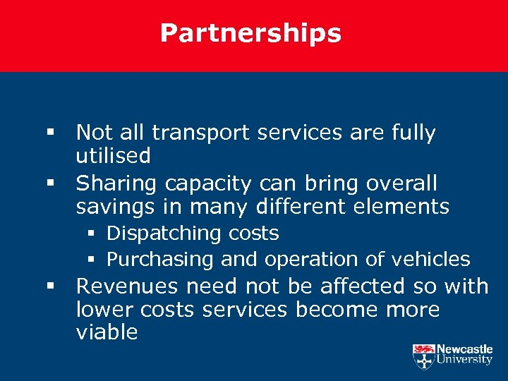 Partnerships § Not all transport services are fully utilised § Sharing capacity can bring