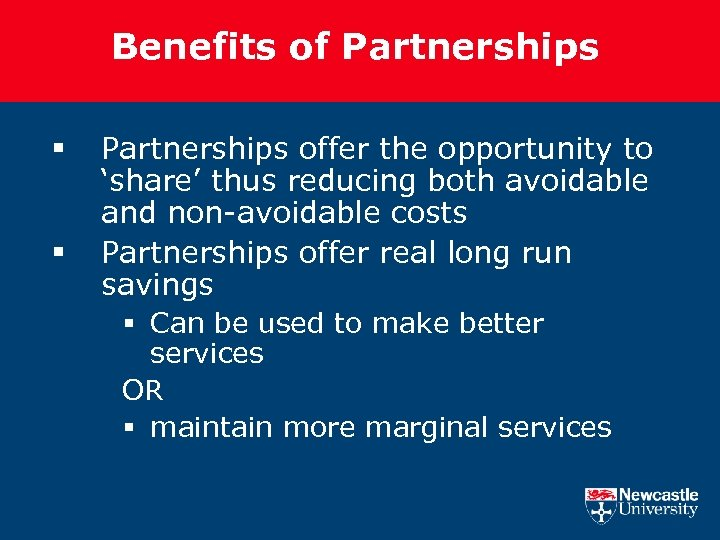 Benefits of Partnerships § § Partnerships offer the opportunity to 'share' thus reducing both