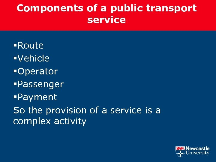 Components of a public transport service §Route §Vehicle §Operator §Passenger §Payment So the provision