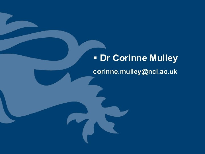 § Dr Corinne Mulley corinne. mulley@ncl. ac. uk